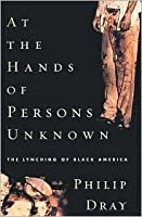 At the Hands of Persons Unknown: The Lynching of Black America