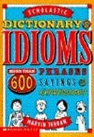 Scholastic Dictionary of Idioms: More Than 600 Phrases, Sayings and Expressions