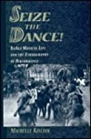 Seize the Dance!: Baaka Musical Life and the Ethnography of Performance [With Field Recordings on CD]