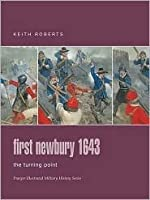 First Newbury 1643: The Turning Point (Illustrated Military History)