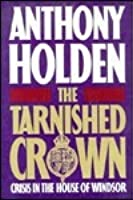 The Tarnished Crown: Crisis In The House Of Windsor (Illustrated)