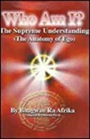 Who Am I?: The Supreme Understanding: The Anatomy of Ego