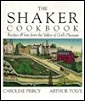 The Shaker Cookbook: Recipes and Lore from the Valley of God's Pleasure