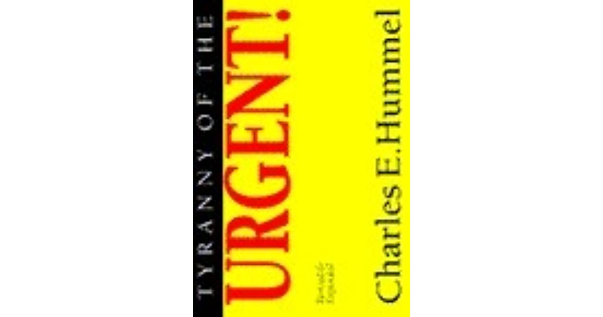 tyranny of the urgent essay charles hummel Tyranny of the urgent has 286 ratings and 26 reviews don said: technologically dated, but principles as relevant as everthis is a wonderful booklet m.