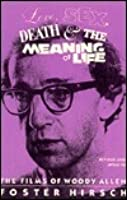 Love, Sex, Death and the Meaning of Life: The Films of Woody Allen