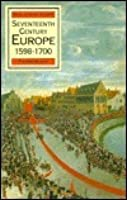 Seventeenth-Century Europe 1598-1700: State, Conflict and the Social Order in Europe (Macmillan History of Europe)