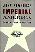 Imperial America: The Bush Assault on the World Order
