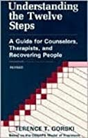 Understanding the Twelve Steps: A Guide for Counselors, Therapists, and Recovering People