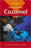 Diving & Snorkeling Cozumel (Lonely Planet Diving & Snorkeling)