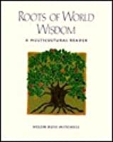 Roots of World Wisdom: A Multicultural Reader