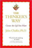 The Thinker's Way: Create the Life You Want