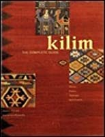 Kilim: the Complete Guide: The Complete Guide