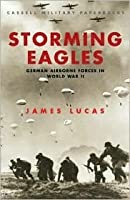 Storming Eagles: German Airborne Forces in World War II (Cassell Military Classics)