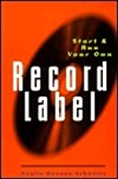 Start & Run Your Own Record Label