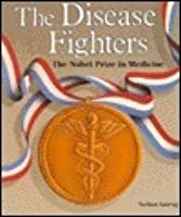 The Disease Fighters: The Nobel Prize in Medicine