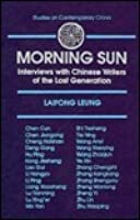 Morning Sun: Interviews With Chinese Writers Of The Lost Generation (Studies On Contemporary China)