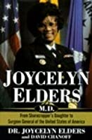 Joycelyn Elders, M.D.: From Sharecropper's Daughter to Surgeon General of the United States...