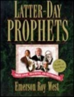 Latter-Day Prophets: Their Lives, Teachings, and Testimonies: With Profiles of Their Wives