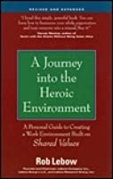 A Journey into the Heroic Environment, Revised and Expanded: A Personal Guide for Creating a Work Environment Built on Shared Values