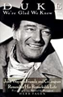 Duke We're Glad We Knew You: John Wayne's Friends and Colleagues Remember His Remarkable Life