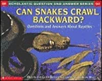 Can Snakes Crawl Backward?: Questions and Answers about Reptiles