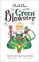 Ruth Ann and the Green Blowster (Mom's Choice Awards Recipient)