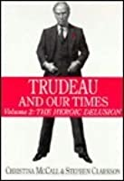 Trudeau and Our Times Volume 2