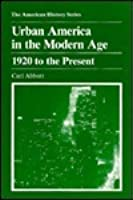 Urban America in the Modern Age: 1920 To the Present (American History Series)