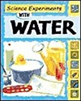Science Experiments With Water (Science Experiments)
