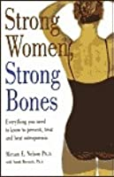 Strong Women Strong Bones: Everything You Need to Know to Prevent Treat And, Beat Osteoporosis