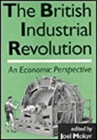 The British Industrial Revolution: An Economic Perspective