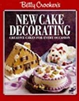 Betty Crocker's New Cake Decorating: Creative Cakes for Every Occasion
