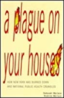 A Plague on Your Houses: How New York Was Burned Down and National Public Health Crumbled