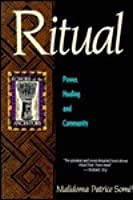 Ritual: Power, Healing and Community : The African Teachings of the Dagara (Echoes of the Ancestors)