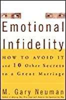 Emotional Infidelity: How to Avoid It and Ten Other Secrets to a Great Marriage