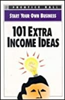 101 Extra Income Ideas (Start Your Own Business)