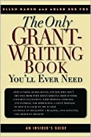 The Only Grant-Writing Book You'll Ever Need: An Insider's Guide