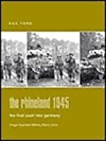 The Rhineland 1945: The Final Push Into Germany