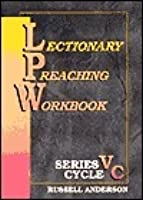 Lectionary Preaching Workbook: For Use with the Revised Common Lectionary