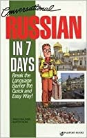 Conversational Russian in Seven Days: Break the Language Barrier Te Quick and Easy Way! [With 2 Cassettes]