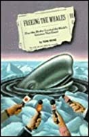 Freeing the Whales: How the Media Created the World's Greatest Non-Event