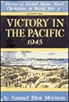 History of United States Naval Operations in World War II Volume XIV: Victory in the Pacific 1945 (History of United States Naval Operations in World War II #14)