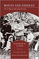 Boots and Saddles: Life in Dakota with General Custer