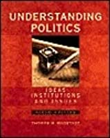 Understanding Politics:  Ideas, Institutions And Issues (With Info Trac)