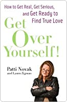 Get Over Yourself!: How to Get Real, Get Serious, and Get Ready to Find True Love