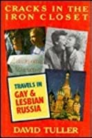 Cracks in the Iron Closet: Travels to Gay and Lesbian Russia