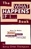 The What Happens If I... Book