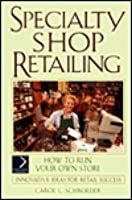 Speciality Shop Retailing: How to Run Your Own Store