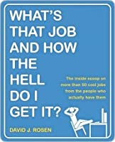 What's That Job and How the Hell Do I Get It?
