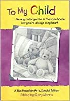 To My Child: We May No Longer Live in the Same House, but You're Always in My Heart : A Collection of Poems from Blue Mountain Arts (Teens & Young Adults)